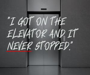 _I got on the elevator and it never stopped._