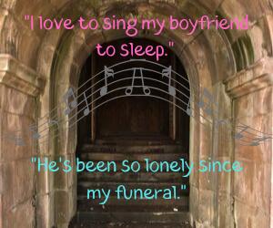 I love to sing my boyfriend to sleep.