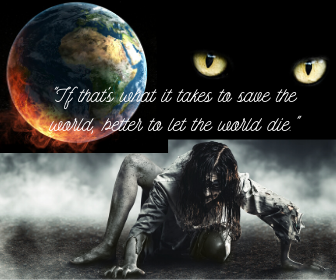 _If that's what it takes to save the world, better to let the world die._