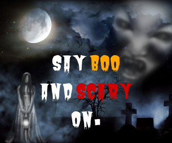 Say boo and scary on.