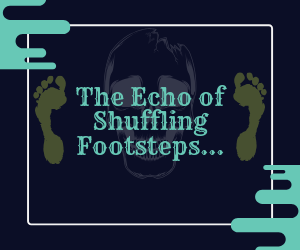 The Echo of Shuffling Footsteps Non transparent