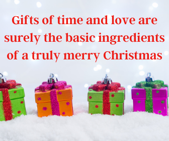 Gifts of time and love are surely the basic ingredients of a truly merry Christmas