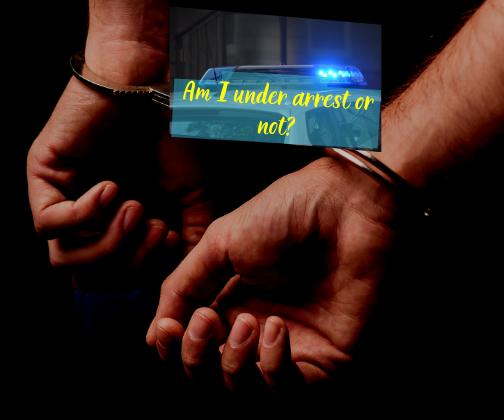 Am I under arrest or not_