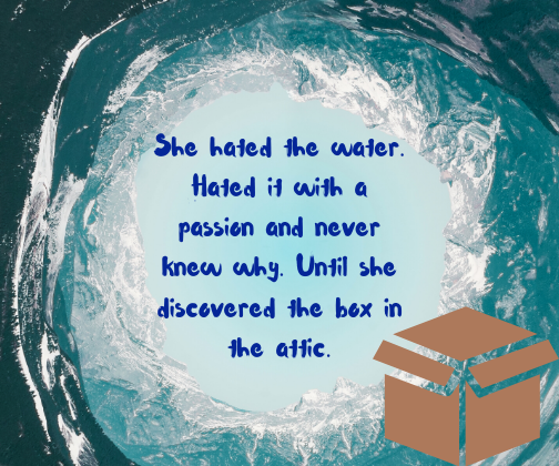 She hated the water. Hated it with a passion and never knew why. Until she discovered the box in the attic.