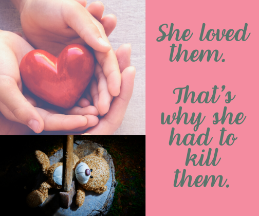 She loved them. That's why she had to kill them.