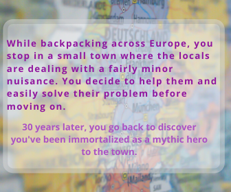 While backpacking across Europe, you stop in a small town where the locals are dealing with a fairly minor nuisance. You decide to help them and easily solve their problem before moving on.