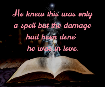 He knew this was only a spell but the damage had been done; he was in love.
