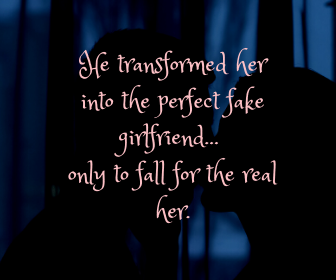 He transformed her into the perfect fake-girlfriend… only to fall for the real her.