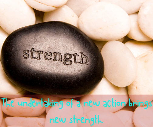 The undertaking of a new action brings new strength.