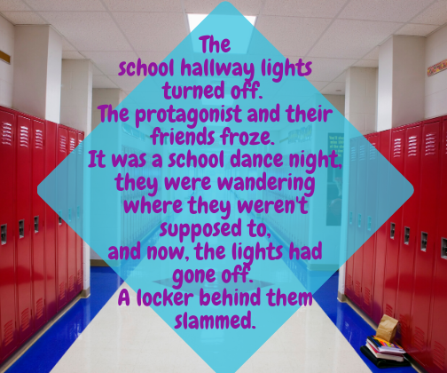 The school hallway lights turned off. The protagonist and their friends froze. It was a school dance night, they were wandering where they weren't supposed to, and now, the lights had gone off. A locker behind them